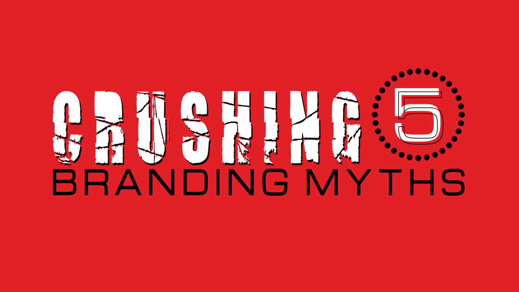 Crushing 5 Branding Myths
